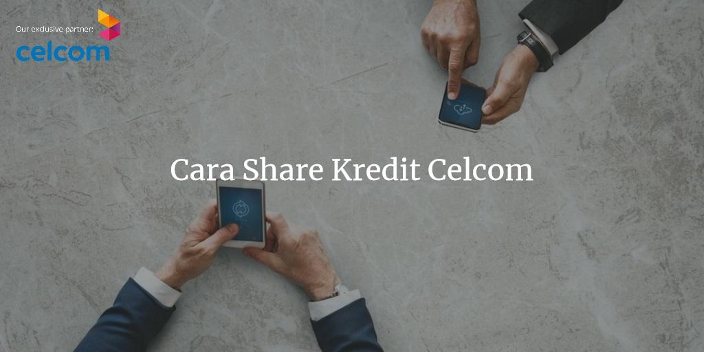 Cara Share Kredit Celcom Ke Celcom Mudah Dalam 1 Minit
